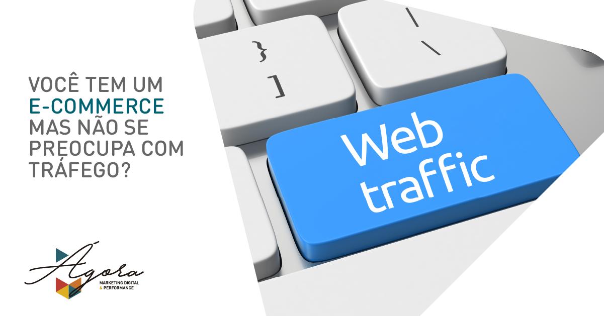 Você tem um e-commerce mas não se preocupa com tráfego?